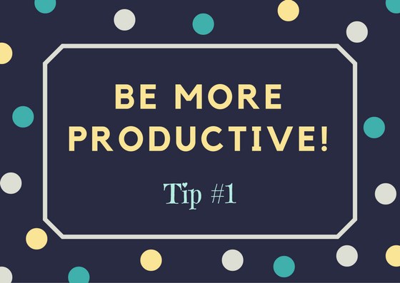 Be More Productive Tip #1
